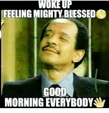 Blessed Meme - feeling mighty blessed good morning everybody blessed meme on me me