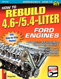 how to rebuild 4 6 5 4 liter ford engines george reid