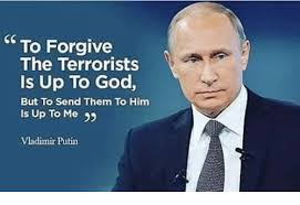 Vladimir Putin Memes - to forgive the terrorists is up to god but to send them to him is