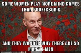 Mind Games Meme - some women play more mind games than professor x and they wonder why
