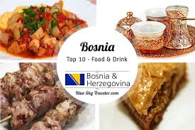 top 10 cuisines of the top 10 food drinks to try in bosnia blueskytraveler com