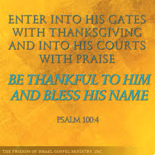 be thankful to him and bless his name ps 100 4 the friends of