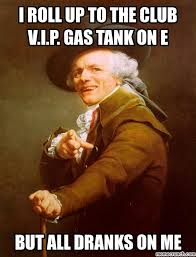 Roll Up Meme - roll up to the club v i p gas tank on e