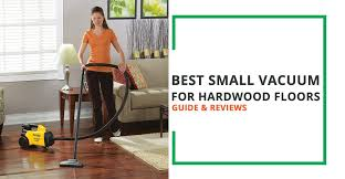 best small vacuum for hardwood floors guide and reviews