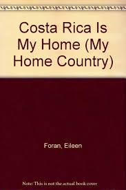 costa rica is my home my home country eileen foran rose welch