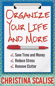 amazon com organize your life and more save time and money amazon com organize your life and more save time and money reduce stress remove clutter 9781621830054 christina scalise books
