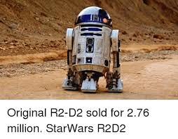 R2d2 Memes - original r2 d2 sold for 276 million starwars r2d2 meme on esmemes com