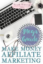 mega guide how to make money blogging with affiliate marketing