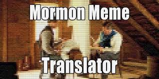 Book Of Mormon Meme - mormon meme translator i thoughts on things and stuff