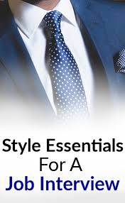 for a job interview 8 style essentials for a job interview proper attire and look