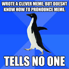 Pronounce Meme - wrote a clever meme but doesnt know how to pronounce meme tells