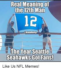 12th Man Meme - real meaning of the 12th man bully the year seattle seahawks got