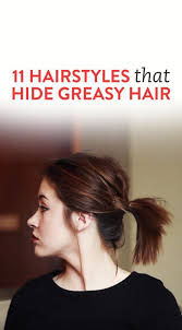 hairstyles to hide really greasy hair 11 hairstyles that hide greasy hair greasy hair hair style and makeup