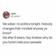 Meme Why - dopl3r com memes me sober no politics tonight nobody changes