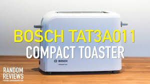 Bosch Styline 4 Slice Toaster Best Compact Toaster Bosch Tat3a011 Review Youtube