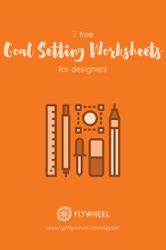 Smart Goals Worksheets Flywheel 7 Free Goal Setting Worksheets For Designers