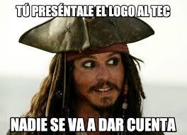 Memes Tec - t禳 pres礬ntale el logo al tec jack sparrow meme on memegen