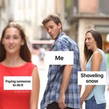Shoveling Snow Meme - dopl3r com memes me shoveling snow paying someone to do it tank