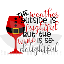 wine glass svg christmas svg cut file the weather outside is frightful but the