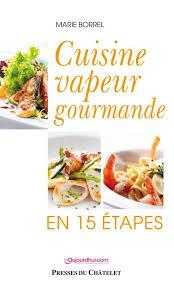 livre cuisine vapeur livre cuisine vapeur gourmande en 15 é borrel presses