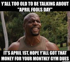April Fools Day Meme - all too old to be talking about april fools day