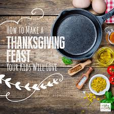 thanksgiving toddler lesson plans how to make a thanksgiving feast your kids will love the mighty