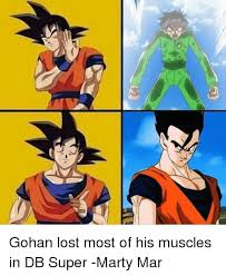 Super Memes - s gohan lost most of his muscles in db super marty mar gohan meme