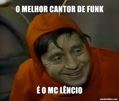 Funk Meme - meme de chapolin colorado irônico o melhor cantor de funk é o mc