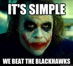 Blackhawks Meme - it s simple we beat the blackhawks simple solution joker quickmeme