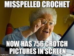 Funny Sister Birthday Meme - grandma finds the internet meme misspelled crochet now has 756