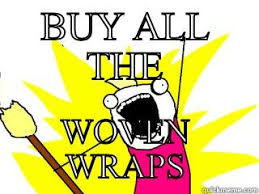 Buy All The Things Meme - buy all the woven wraps quickmeme