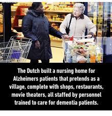 Nursing Home Meme - the dutch built a nursing home for alzheimers patients that pretends