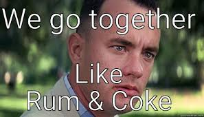 We Go Together Meme - rum coke quickmeme