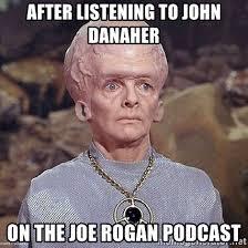 Joe Rogan Meme - after listening to john danaher on the joe rogan podcast big brain