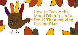 how to tackle the moral dilemma of a pre k thanksgiving lesson plan