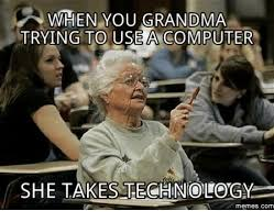 Computer Grandma Meme - 25 best memes about grandma on computer grandma on computer