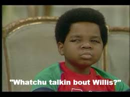 What You Talkin Bout Willis Meme - whatchu talkin bout willis imgur