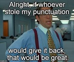 Punctuation Meme - a little bit of those itty bitty punctuation marks can be a powerful