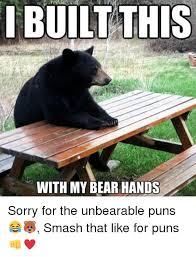 Bear At Picnic Table Meme - i this built with my bear hands sorry for the unbearable puns
