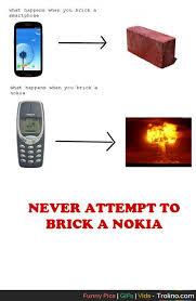 Nokia Brick Meme - never brick a nokia trolino