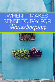 hiring a housekeeper when it makes sense to pay for housekeeping frugal rules