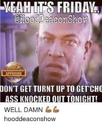 Turnt Up Meme - eahit s friday hooddeaconshow hooddeaconshow approved don t get
