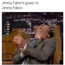 Meme Jimmy - the tonight show starring jimmy fallon meme guest says hi on bingememe