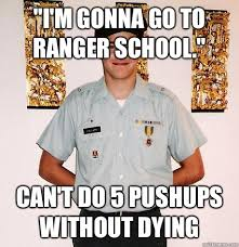Ranger School Meme - i m gonna go to ranger school can t do 5 pushups without dying