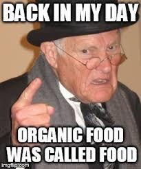 Organic Food Meme - back in my day meme imgflip
