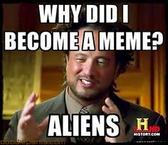 History Channel Aliens Guy Meme - haha this guy cracks me up every time with the hair and his squint