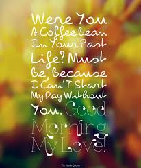 Just Because I Love You Quotes by Were You A Coffee Bean In Your Past Life Must Be Because I Can U0027t