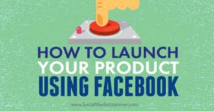 how to launch your product using facebook social media examiner
