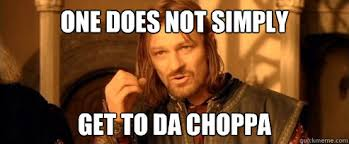one does not simply get to da choppa one does not simply quickmeme