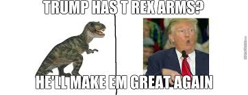 T Rex Arms Meme - trump has trex arms by usedpuppy69 meme center
